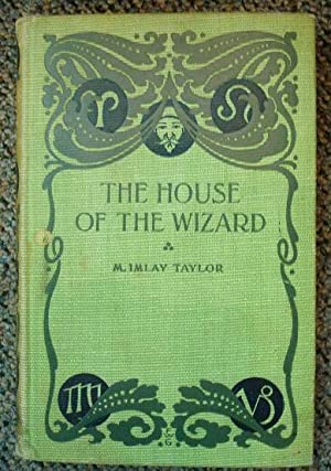 The House of the Wizard: M. Imlay Taylor