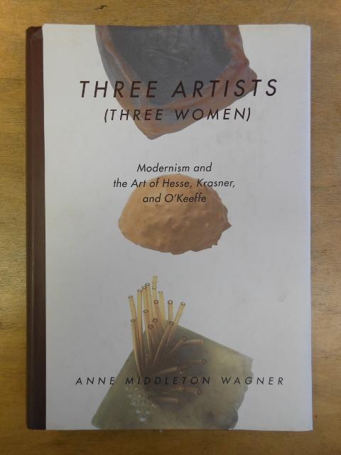 Three Artists (Three Women): Modernism and the Art of Hesse, Krasner, and O'Keeffe (Ahmanson-Murphy Fine Arts Book)