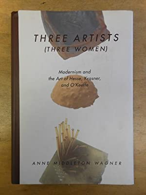 Three Artists (Three Women): Modernism and the Art of Hesse, Krasner, and O'Keeffe
