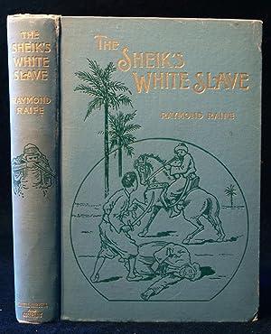 The Sheik's White Slave. Being An Account: Raymond Raife