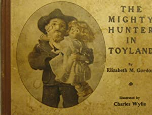 The Mighty Hunter in Toyland (Teddy Roosevelt) Illustrated by Charles Wylie