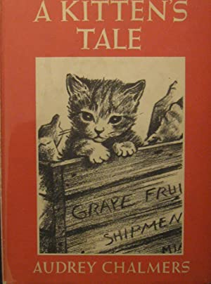 A Kitten's Tale. With splendid illustrations by: Chalmers, Audrey