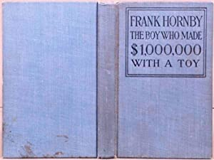 Frank Hornby the Boy Who Made $1,000,000 with a Toy: Gould, M. P.