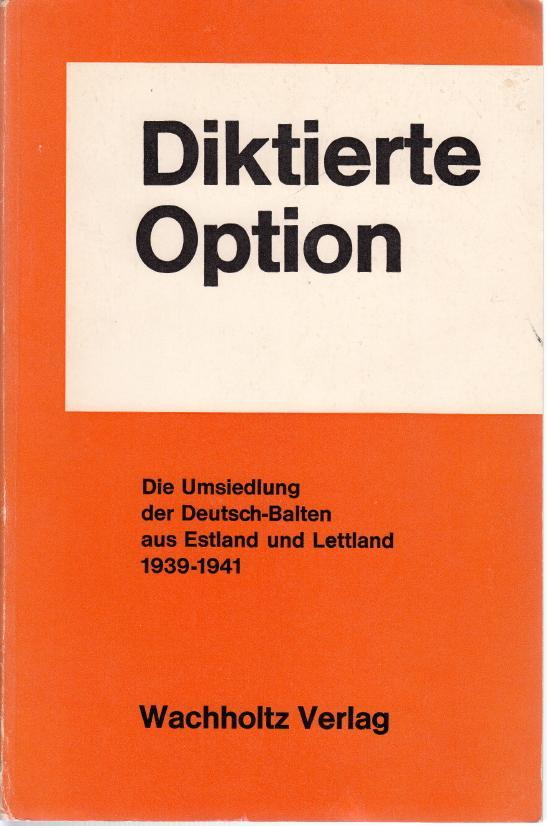Diktierte Option: Die Umsiedlung Der Deutsch-Balten Aus Estland Und Lettland 1939-1941 ...
