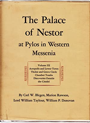 The Palace of Nestor at Pylos in Western Messenia Volume III Acropolis and Lower Town, Tholoi and ...
