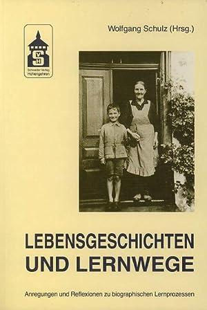 Lebensgeschichten und Lernwege: Anregungen und Reflexionen zu biographischen Lernprozessen: Schulz,...