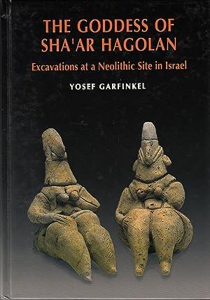 The Goddess of Sha'ar Hagolan: Excavations at a Neolithic Site in Israel: Garfinkel, Yosef