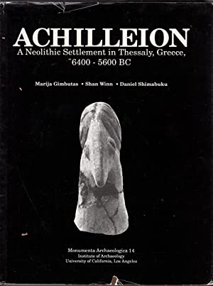 Achilleion: A Neolithic Settlement in Thessaly Greece 6500 5600 B C (Monumenta Archaeologica (Univ ...