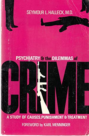 Psychiatry and the Dilemmas of Crime: Study of Causes, Punishment and Treatment: Halleck, Seymour L...