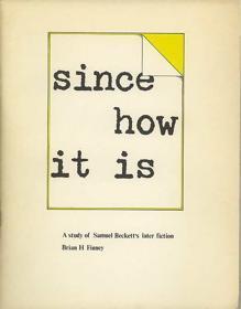 Since How It Is: A Study of Samuel Beckett's Later Fiction: Beckett, Samuel] Finney, Brian H.