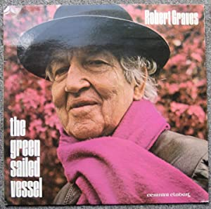 The Green-Sailed Vessel: Robert Graves reads, talks and sings: Graves, Robert