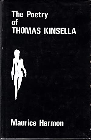 The Poetry of Thomas Kinsella: with Darkness for a Nest: Harmon, Maurice