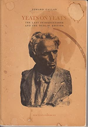 Yeats on Yeats : The Last Introductions and the 'Dublin' Edition: Yeats, W. B.; Callan, ...