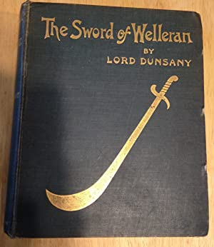 THE SWORD OF WELLERAN AND OTHER STORIES: Dunsany, Lord (Edward