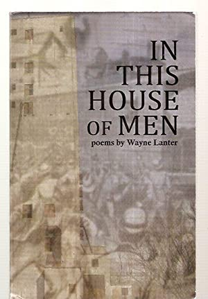 IN THIS HOUSE OF MEN [POEMS BY: Lanter, Wayne [cover