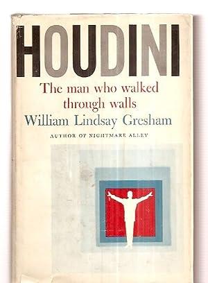 HOUDINI: THE MAN WHO WALKED THROUGH WALLS: Gresham, William Lindsay