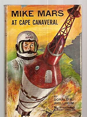 MIKE MARS AT CAPE CANAVERAL: Wollheim, Donald A. [illustrated by Albert Orbaan]