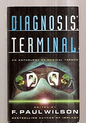 DIAGNOSIS: TERMINAL: AN ANTHOLOGY OF MEDICAL TERROR: Wilson, F. Paul