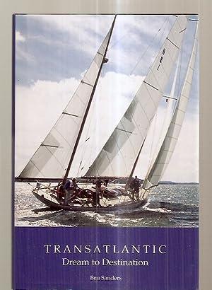 TRANSATLANTIC: DREAM TO DESTINATION: Sanders, Ben (William Benjamin) [Dust Wrapper front flap text ...