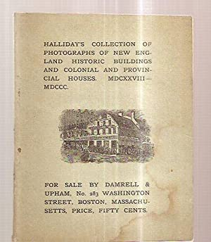 HALLIDAY'S COLLECTION OF PHOTOGRAPHS OF NEW ENGLAND HISTORIC BUILDINGS AND COLONIAL AND ...