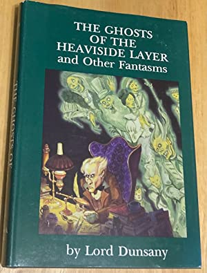 THE GHOSTS OF THE HEAVISIDE LAYER AND: Dunsany, Lord (Edward