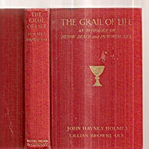 THE GRAIL OF LIFE: AN ANTHOLOGY ON: Holmes, John Haynes