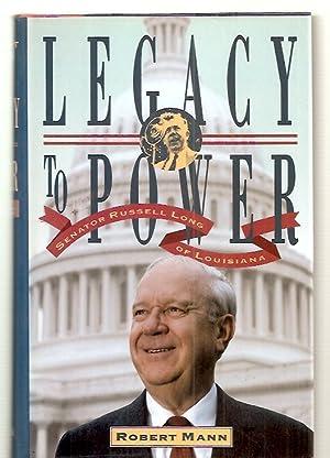 LEGACY TO POWER: SENATOR RUSSELL LONG OF: Mann, Robert [re: