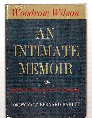 WOODROW WILSON: AN INTIMATE MEMOIR: Grayson, Rear Admiral