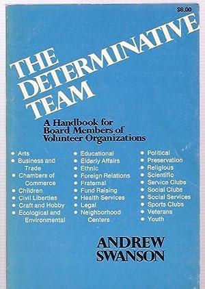THE DETERMINATIVE TEAM: A HANDBOOK FOR BOARD MEMBERS OF VOLUNTEER ORGANIZATIONS: Swanson, Andrew