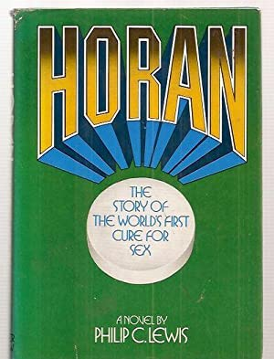 HORAN: THE STORY OF THE WORLD'S FIRST: Lewis, Philip C.