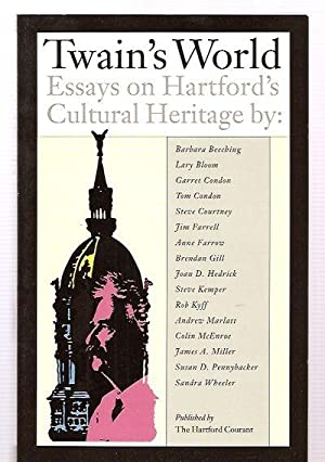 TWAIN'S WORLD: ESSAYS ON HARTFORD'S CULTURAL HERITAGE: Bloom, Larry (introduction