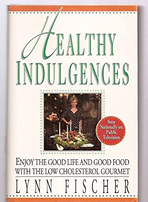 HEALTHY INDULGENCES: ENJOY THE GOOD LIFE AND GOOD FOOD WITH THE LOW-CHOLESTEROL GOURMET