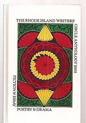 THE RHODE ISLAND WRITERS' CIRCLE ANTHOLOGY 2003 [POETRY & DRAMA, FICTION & ESSAY]: The...