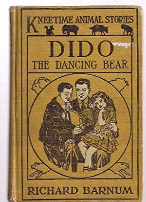 DIDO THE DANCING BEAR: HIS MANY ADVENTURES: KNEETIME ANIMAL STORIES [#6]: Barnum, Richard [...