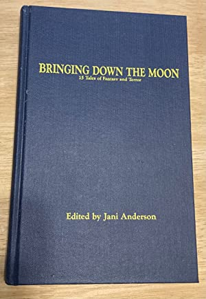 Bringing Down The Moon: 15 Tales Of: Anderson, Jani (edited