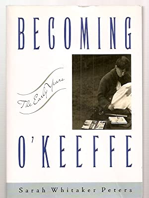 Becoming O'Keeffe The Early Years