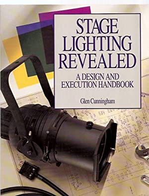 STAGE LIGHTING REVEALED: A DESIGN AND EXECUTION: Cunningham, Glen