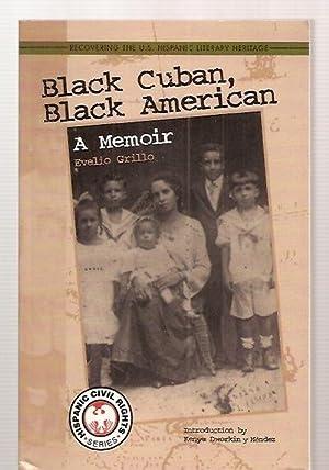 BLACK CUBAN, BLACK AMERICAN: A MEMOIR [RECOVERING: Grillo, Evelio [introduction