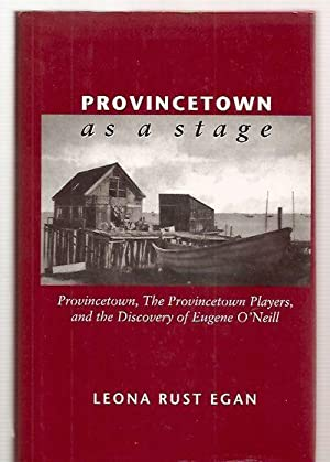 PROVINCETOWN AS A STAGE: PROVINCETOWN, THE PROVINCETOWN: Egan, Leona Rust