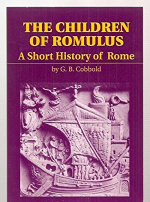 THE CHILDREN OF ROMULUS: A SHORT HISTORY OF ROME: Cobbold, G. B. [Lyn McLean, executive editor] [...