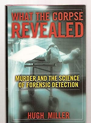 WHAT THE CORPSE REVEALED: MURDER AND THE: Miller, Hugh [Dust