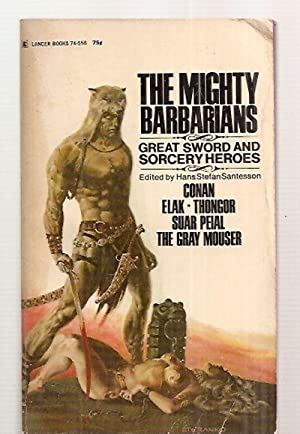 THE MIGHTY BARBARIANS: GREAT SWORD AND SORCERY: Santesson, Hans Stefan