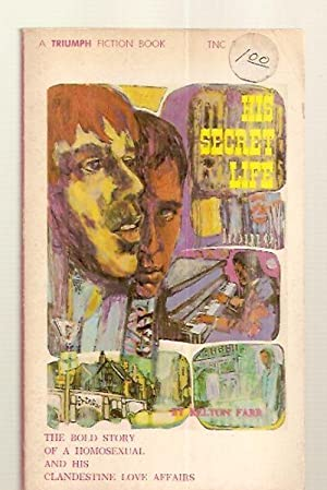 HIS SECRET LIFE [THE BOLD STORY OF A HOMOSEXUAL AND HIS CLANDESTINE LOVE AFFAIRS]: Farr, Kelton