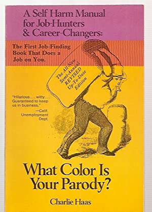 WHAT COLOR IS YOUR PARODY? A SELF-HARM MANUAL FOR JOB-HUNTERS & CAREER-CHANGERS: Haas, Charlie
