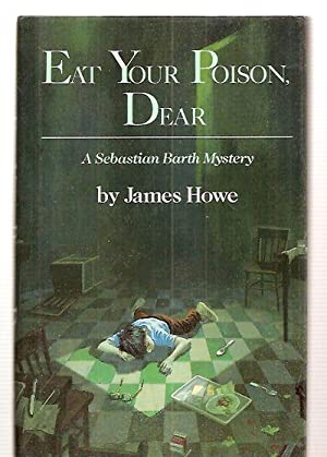 EAT YOUR POISON, DEAR: A SEBASTIAN BARTH: Howe, James [Dust
