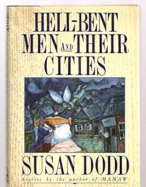 HELL-BENT MEN AND THEIR CITIES: STORIES: Dodd, Susan [Dust
