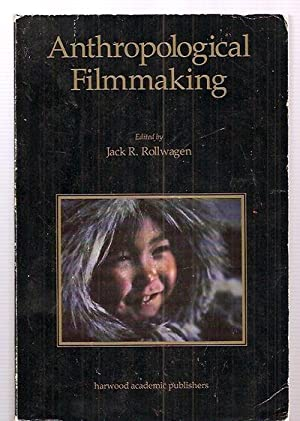 ANTHROPOLOGICAL FILMMAKING: ANTHROPOLOGICAL PERSPECTIVES ON THE PRODUCTION: Rollwagen, Jack R.