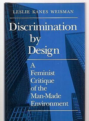 DISCRIMINATION BY DESIGN: A FEMINIST CRITIQUE OF: Weisman, Leslie Kanes