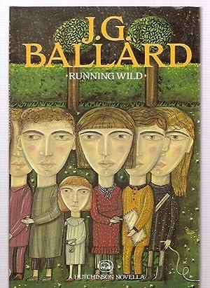Running Wild a Hutchinson Novella: Ballard, J. G.