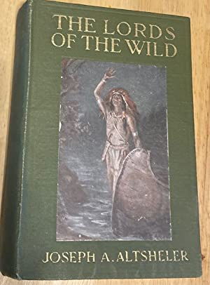 THE LORDS OF THE WILD: A STORY: Altsheler, Joseph A.